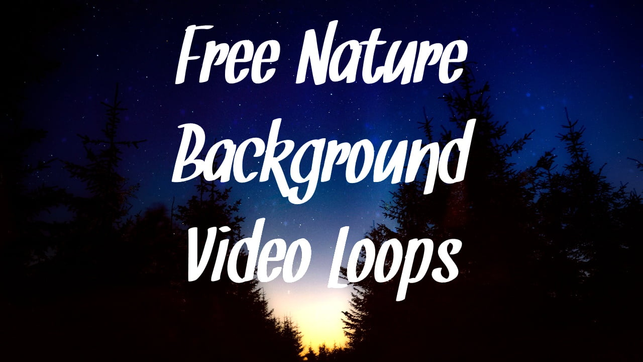 Free Nature Background Video Loops For Your Video Projects