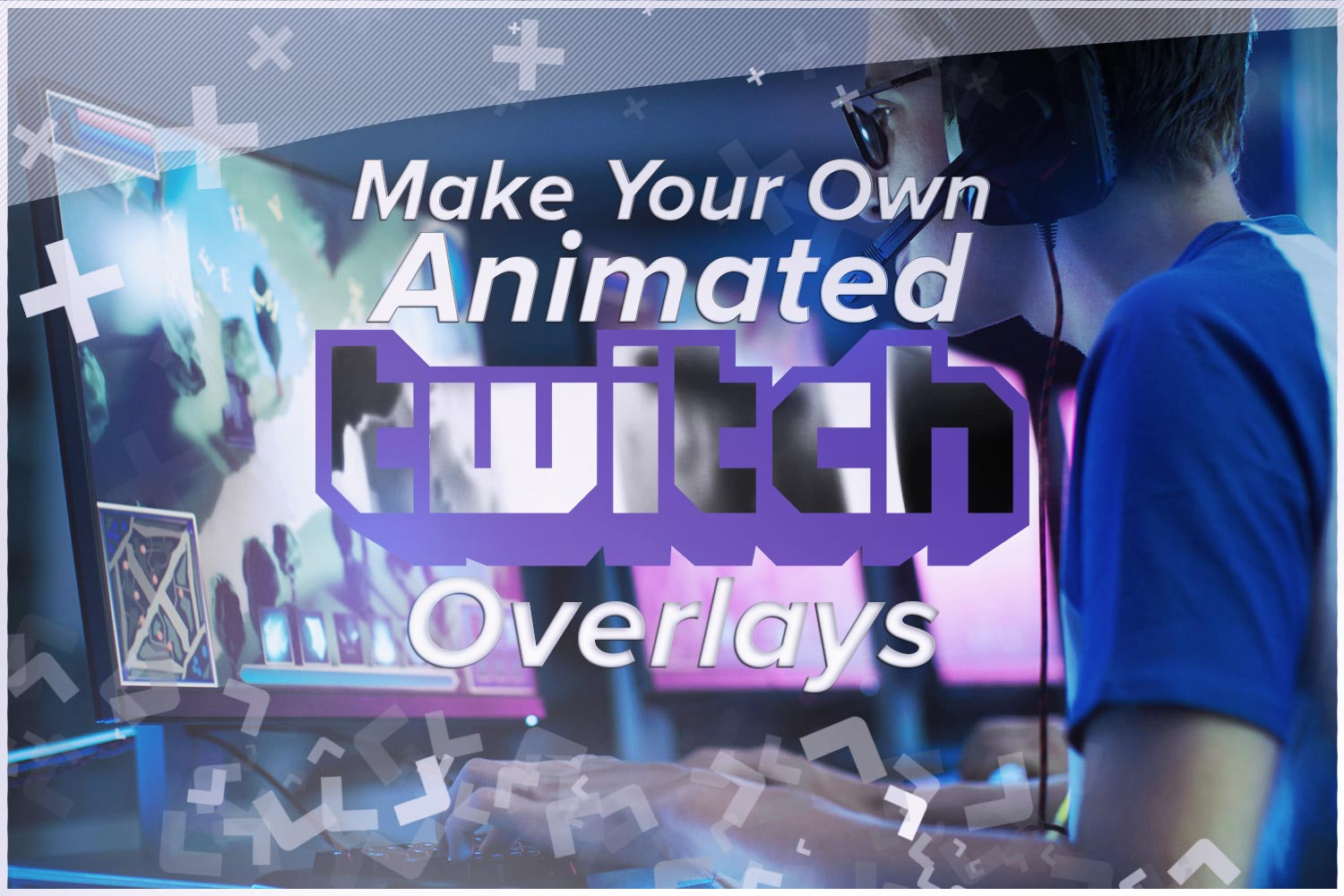How To Make Your Own Animated Twitch Overlay With These 10 Great Tutorials Quince Creative